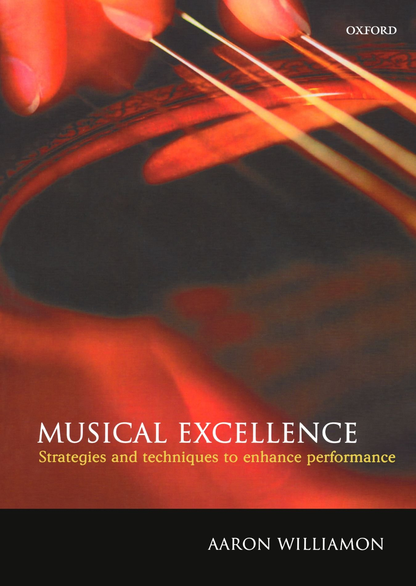 Musical Excellence: Strategies And Techniques To Enhance Performance:  Amazon: Aaron Williamon: 9780198525356: Books