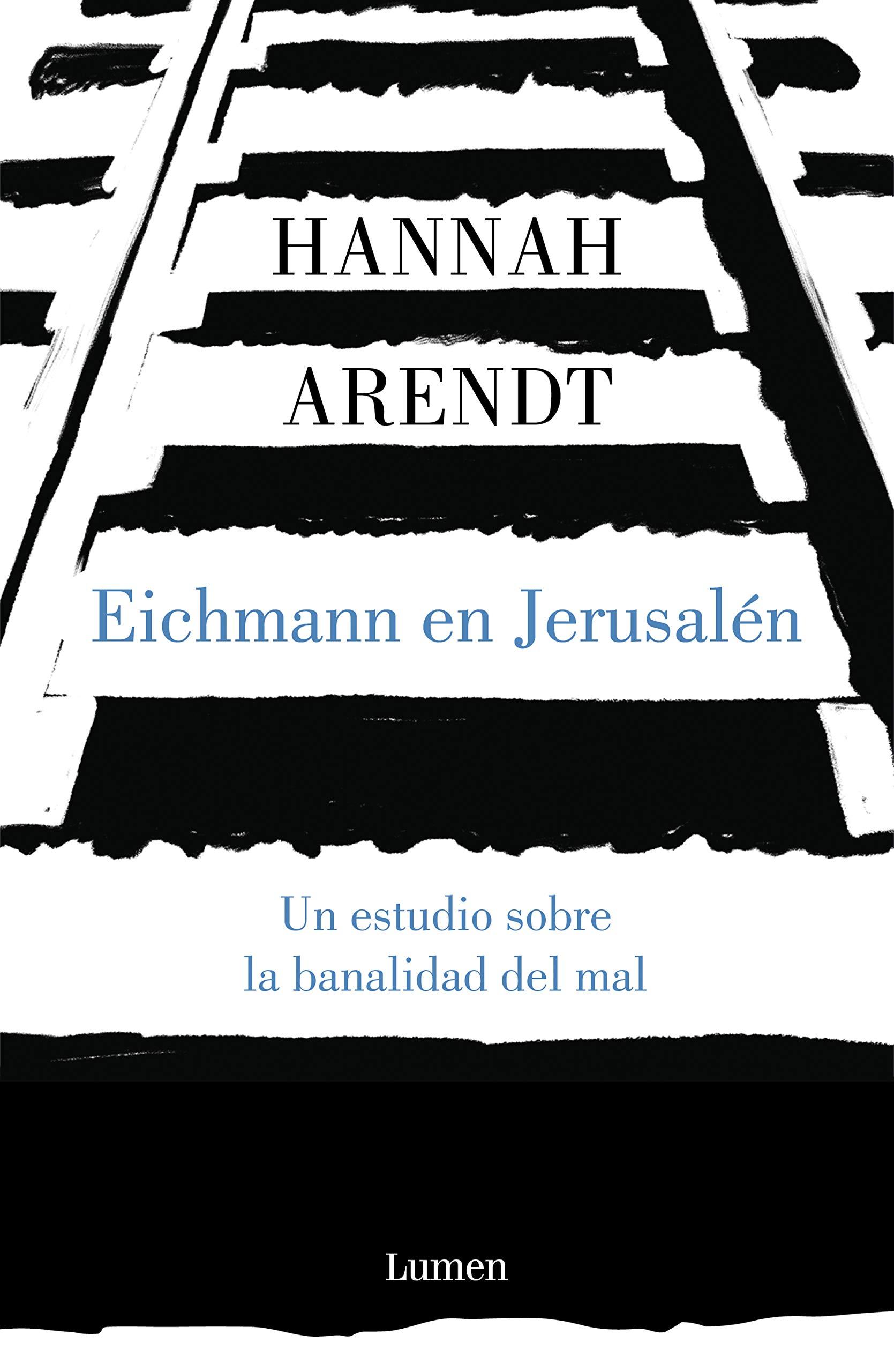 Eichmann en Jerusalén: Un estudio sobre la banalidad del mal (ENSAYO)