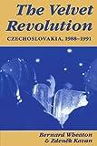 The Velvet Revolution: Czechoslovakia, 1988-1991: Czechoslovakia, 1988-91