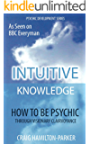 Psychic Development: INTUITIVE KNOWLEDGE: How to be Psychic Through Visionary Clairvoyance (Psychic Development Series Book 1)