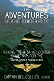The Adventures of a Helicopter Pilot: Flying the H-34 Helicopter in Vietnam for the United States Marine Corps