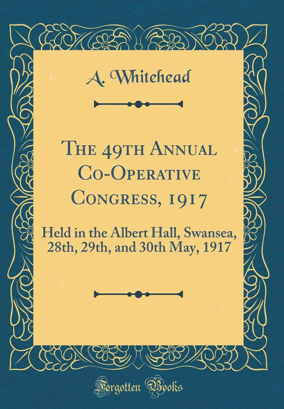 The 49th Annual Co-Operative Congress, 1917: Held in the Albert Hall, Swansea, 28th, 29th, and 30th May, 1917 (Classic Reprint) ePub fb2 ebook
