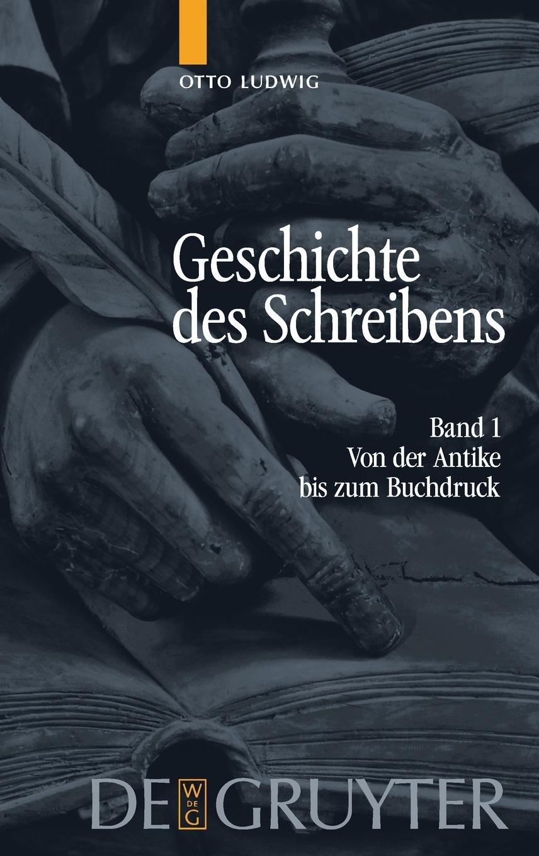 Otto Ludwig: Geschichte des Schreibens: Von der Antike bis zum Buchdruck