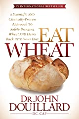 Eat Wheat: A Scientific and Clinically-Proven Approach to Safely Bringing Wheat and Dairy Back Into Your Diet Paperback