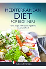 Mediterranean Diet for Beginners: Recipes with Natural Ingredients and Genuine Foods Kindle Edition
