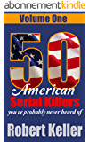 50 American Serial Killers You've Probably Never Heard Of Volume 1 (True Crime Collection) (English Edition)