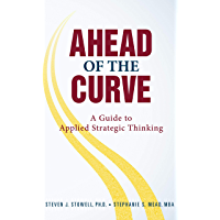 Ahead of the Curve: A Guide to Applied Strategic Thinking