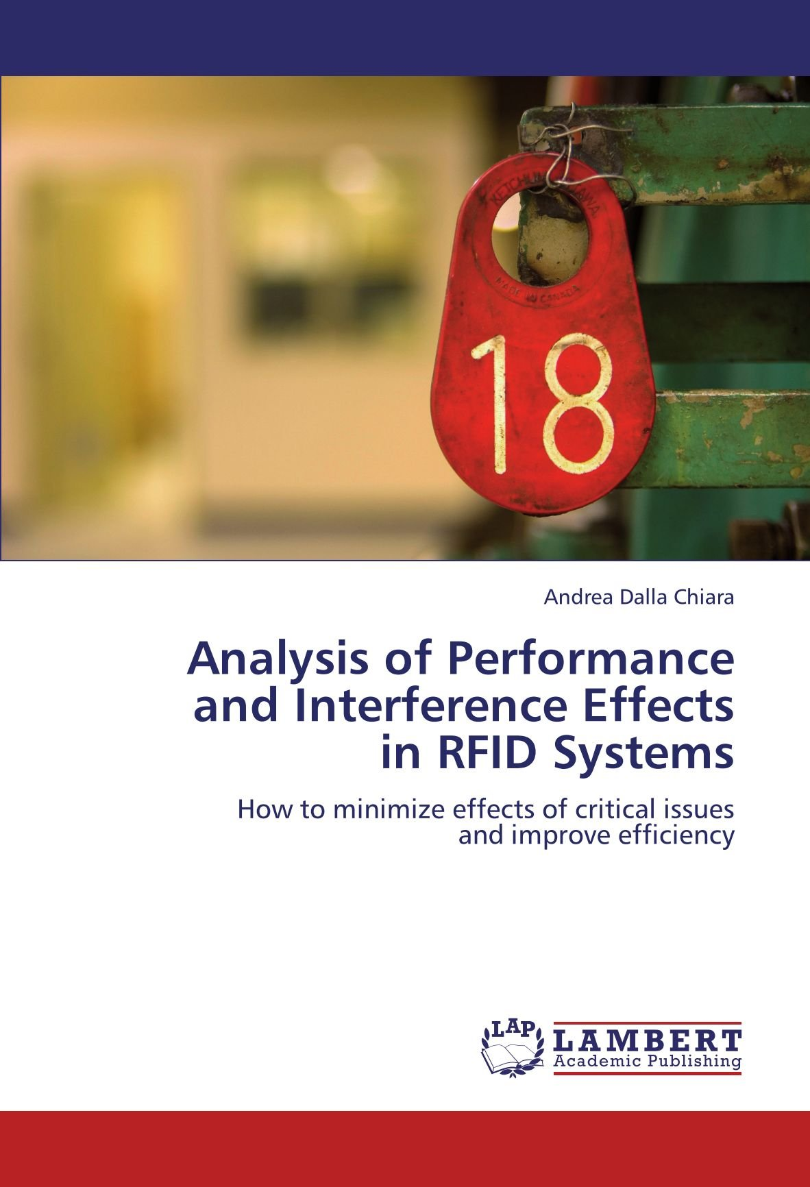 Analysis of Performance  and Interference Effects  in RFID Systems: How to minimize effects of critical issues  and improve efficiency PDF