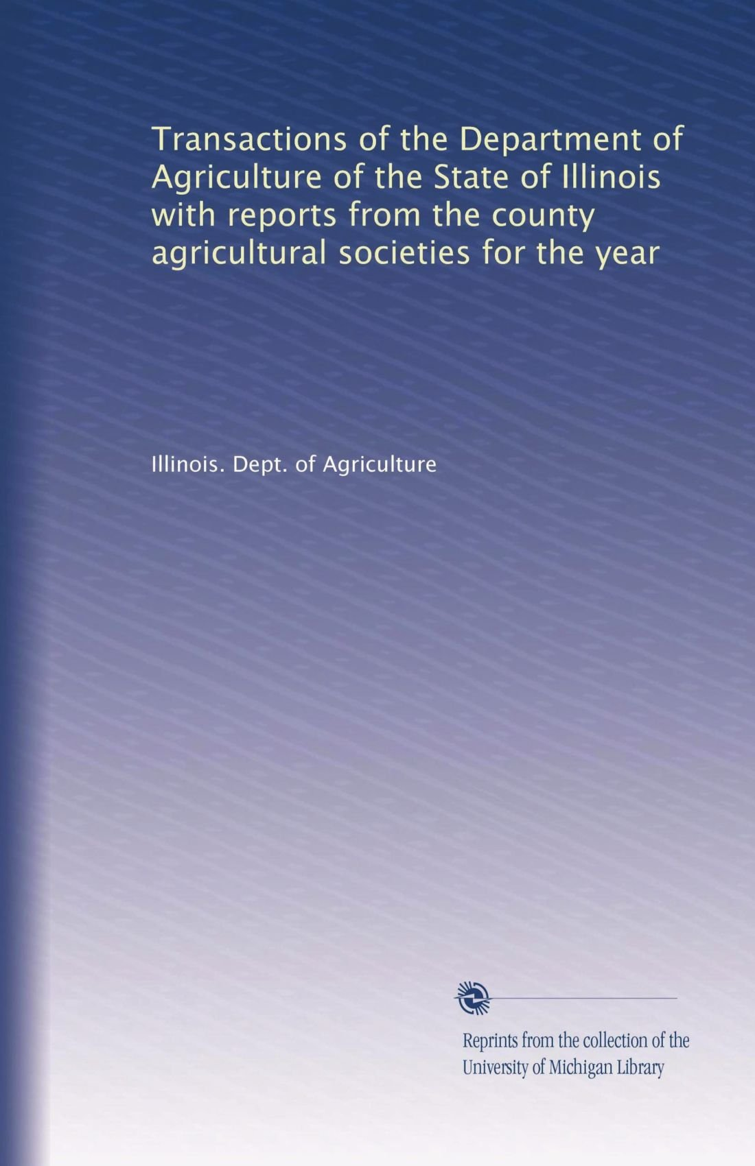 Transactions of the Department of Agriculture of the State of Illinois with reports from the county agricultural societies for the year (Volume 5) pdf epub