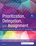Prioritization, Delegation, and Assignment - E-Book: Practice Exercises for the NCLEX Exam