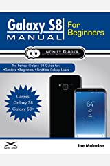 Galaxy S8 Manual for Beginners: The Perfect Galaxy S8 Guide for Seniors, Beginners, and first-time Galaxy Users Kindle Edition
