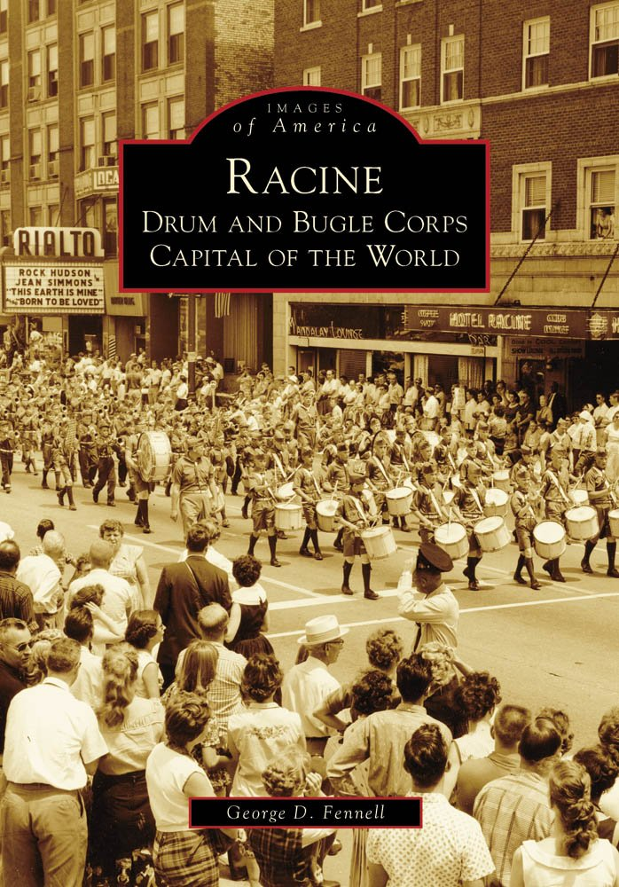 Racine: Drum and Bugle Corps Capital of the World (Images of America: Wisconsin)