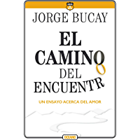 El camino del encuentro: Un ensayo acerca del amor (Biblioteca Jorge Bucay. Hojas de ruta)