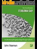 O dilema gay: e o alcance pela igreja daqueles que sofrem (Série Aconselhamento Livro 3)