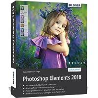 Photoshop Elements 2018 - Das umfangreiche Praxisbuch: 542 Seiten - leicht verständlich und komplett in Farbe!