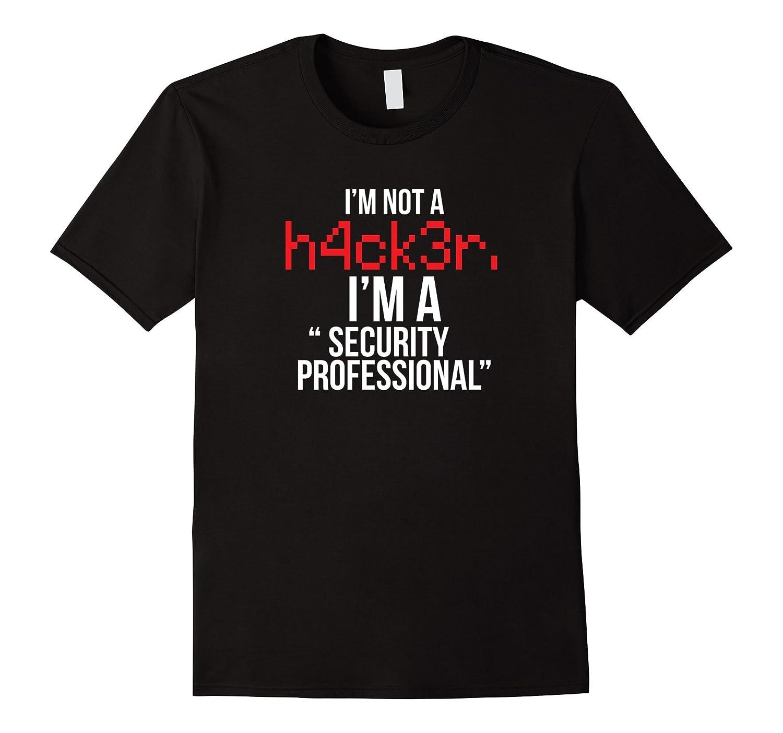 Hacker Shirt I'm Not Hacker I'm A Security Professional-ANZ