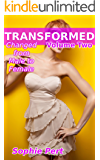 TRANSFORMED Volume Two: Changed From Male To Female
