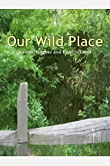 Our Wild Place Kindle Edition