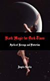 Black Magic for Dark Times:  Spells of Revenge and Protection (English Edition)
