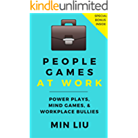 People Games At Work: Power Plays, Mind Games, and Workplace Bullies