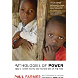 Pathologies of Power: Health, Human Rights, and the New War on the Poor (California Series in Public Anthropology) (Volume 4)