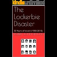 The Lockerbie Disaster: 30 Years of Deceit (1988-2018)
