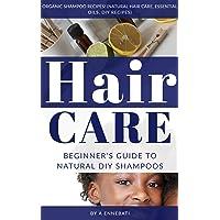 Hair Care: Beginner's Guide To Natural DIY Shampoos - Organic Shampoo Recipes! (Natural Hair Care, Essential Oils, DIY Recipes)