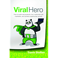 Viral Hero: How To Build Viral Products, Turn Customers Into Marketers, And Achieve Superhuman Growth (English Edition)