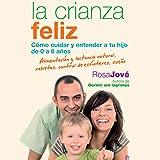 La Crianza Feliz [Happy Parenting]: Cómo Cuidar y Entender a Tu Hijo de