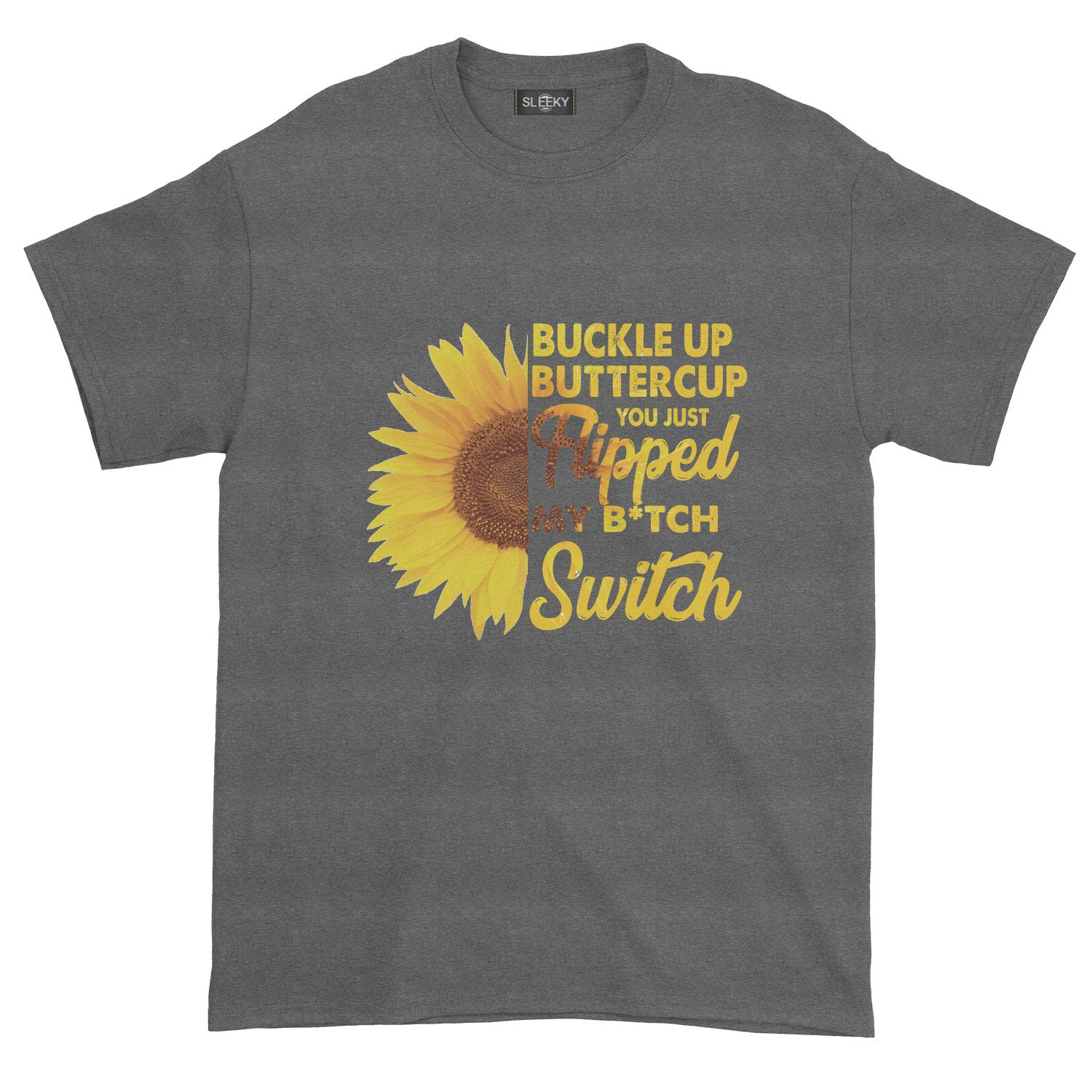 Sunflower Buckle Up Buttercup You Just Flipped My Bitch Switch T-Shirt