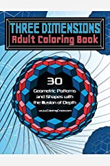 Three Dimensions Adult Coloring Book: 30 Geometric Patterns and Shapes with the Illusion of Depth (Optical Illusions Coloring Books For Grown-ups) Paperback