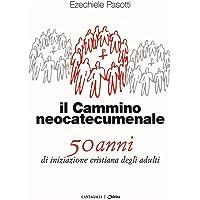 Il cammino neocatecumenale. 50 anni di iniziazione cristiana degli adulti