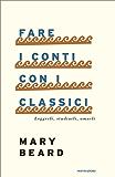 Fare i conti con i classici: Leggerli, studiarli, amarli (Italian Edition)