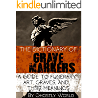 The Dictionary of Grave Markers: A Guide to Funerary Art, Graves, and Their Meanings