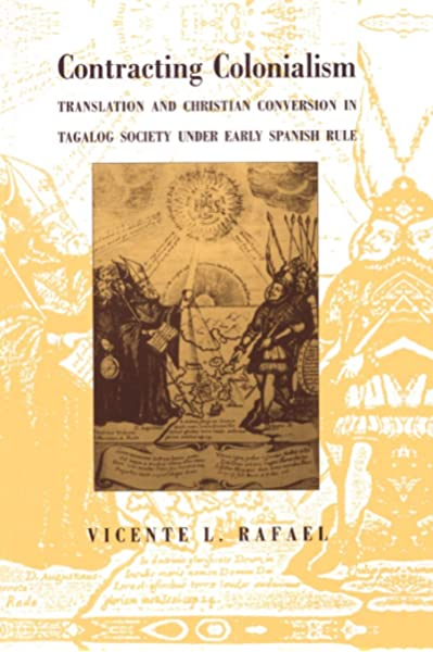 Amazon Com Contracting Colonialism Translation And Christian Conversion In Tagalog Society Under Early Spanish Rule 9780822313410 Rafael Vicente L Books