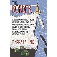 The Border - A Journey Around Russia: Through North Korea, China, Mongolia, Kazakhstan, Azerbaijan, Georgia, Ukraine…