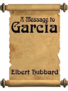 a message to garcia kindle edition by elbert hubbard self help  a message to garcia