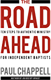 The Road Ahead: Ten Steps to Authentic Ministry for Independent Baptists