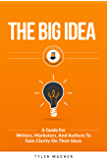 The Big Idea: A Guide For Writers, Marketers, And Authors To Gain Clarity On Their Ideas (Authors Unite Book 1)