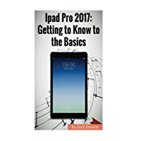 Ipad Pro 2017: Getting to Know to the Basics