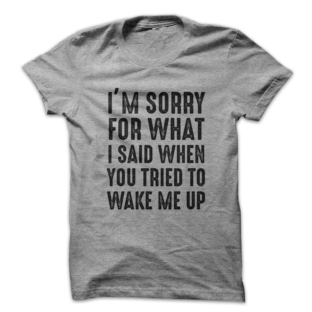 c8f1cb470780 Mad Over Shirts I'm Sorry For What I Said When You Tried To Wake Me Up  Men's T Shirt | Amazon.com