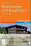 Böschungen und Baugruben: Sicherung und Wirtschaftlichkeit