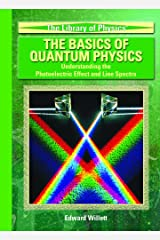 The Basics Of Quantum Physics: Understanding The Photoelectric Effect And Line Spectra (The Library of Physics) Library Binding