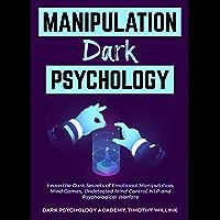 Manipulation Dark Psychology: Learn the Dark Secrets of Emotional Manipulation, Mind Games, Undetected Mind Control, NLP…