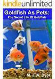 Goldfish As Pets: The Secret Life Of Goldfish (Mad On Animals Book 4)