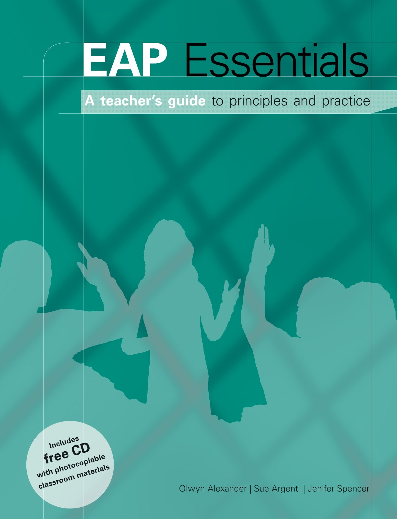 EAP Essentials - A Teachers Guide to Principles & Practice Book + CD: A Teachers Guide to Principles and Practic: Teachers Book and CD-Rom: Amazon.es: Alexander, Olwyn, Argent, Sue, Spencer, Jenifer: Libros