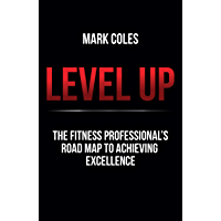 Level Up: The fitness professional's road map to achieving excellence (English Edition)