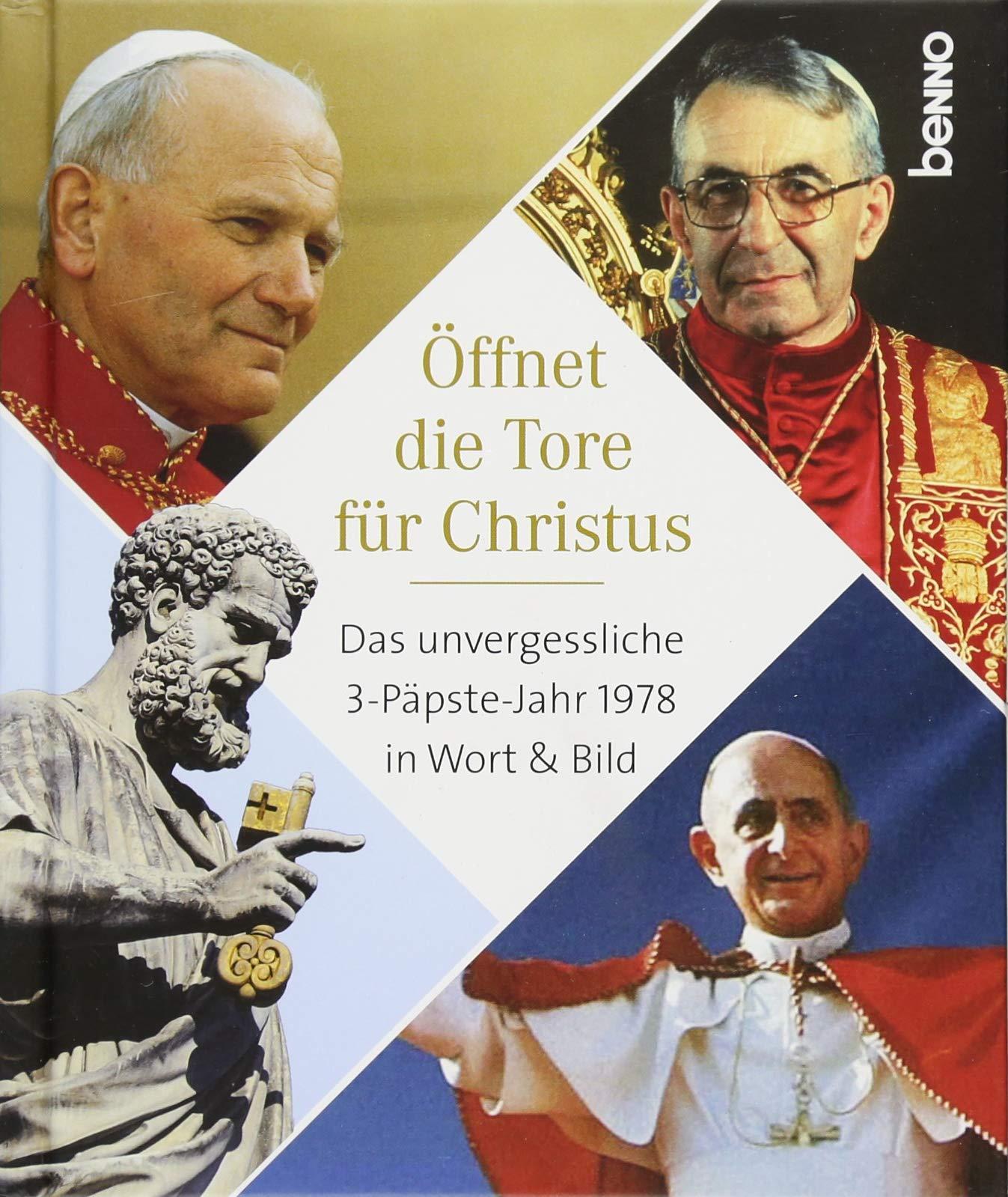 Öffnet die Tore für Christus: Das unvergessliche 3-Päpste-Jahr 1978 in Wort & Bild Gebundenes Buch – 19. Juni 2018 Paul VI. Johannes Paul I. Johannes Paul II. Volker Bauch