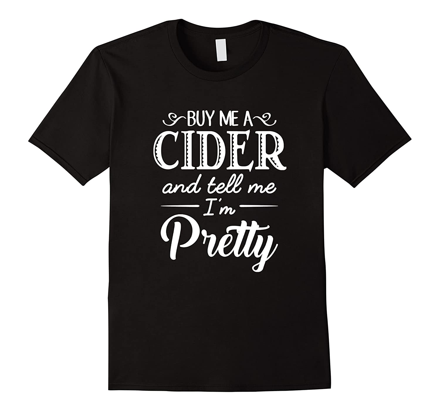 Feed Me Cider And Tell Me Im Pretty T-Shirt-Vaci