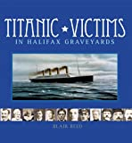 Titanic Victims in Halifax Graveyards revised edition
